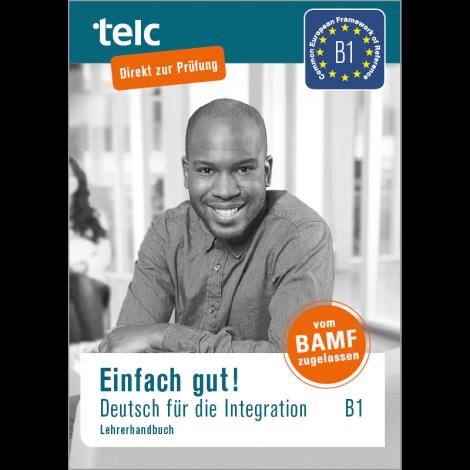 Einfach gut! Deutsch für die Integration B1 Lehrerhandbuch