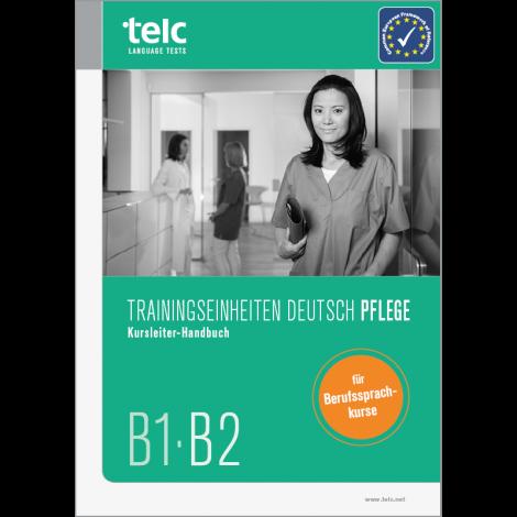 Trainingseinheiten telc Deutsch B1·B2 Pflege, aktualisierte Auflage: Kursleiter-Handbuch
