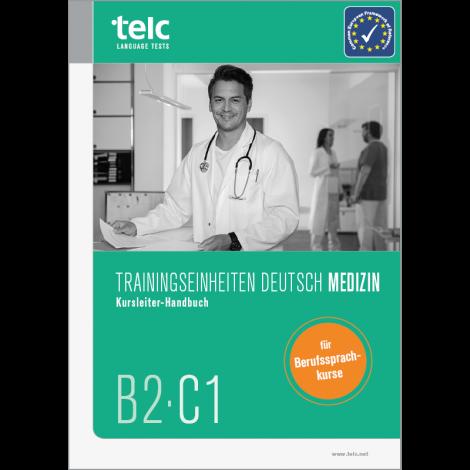 Trainingseinheiten telc Deutsch B2·C1 Medizin, aktualisierte Auflage: Kursleiter-Handbuch